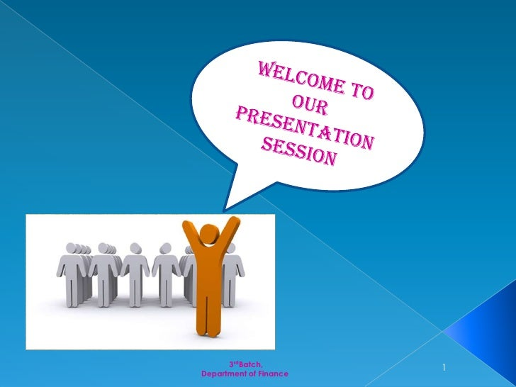 Welcome to Our Presentation Session<br /> 3rdBatch, <br />Department of Finance<br />1<br />
