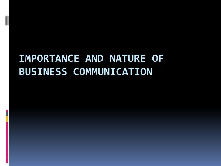 IMPORTANCE AND NATURE OF BUSINESS COMMUNICATION<br />