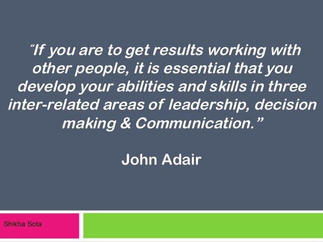 """"""" If you are to get results working with    other people, it is essential that you  develop your abilities and skills in t..."""