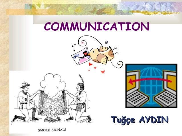 COMMUNICATION Tuğçe AYDINTuğçe AYDIN