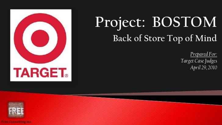 Project:  BOSTOM<br />Back of Store Top of Mind<br />Prepared For:<br />Target Case Judges<br />April 29, 2010<br />Free C...
