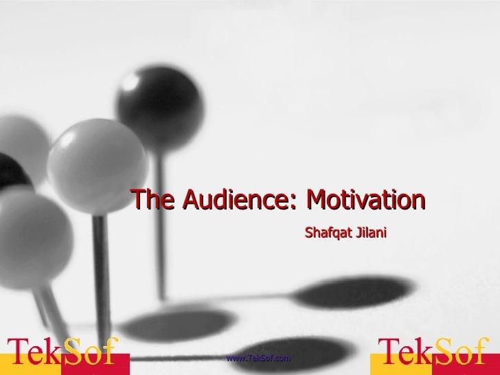 The Audience: Motivation Shafqat Jilani www.TekSof.com