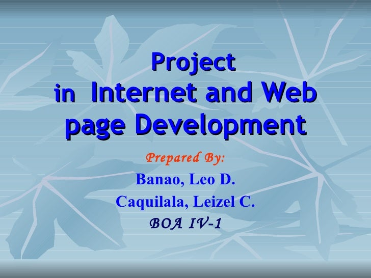 Project in  Internet and Web page Development Prepared By: Banao, Leo D. Caquilala, Leizel C. BOA IV-1
