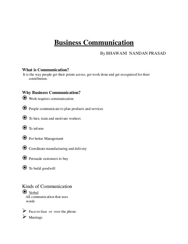 Business Communication By BHAWANI NANDAN PRASAD What is Communication? It is the way people get their points across, get w...