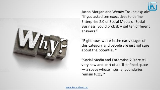 """www.kommbox.com Jacob Morgan and Wendy Troupe explain: """"If you asked ten executives to define Enterprise 2.0 or Social Med..."""