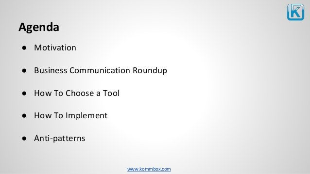 www.kommbox.com ● Motivation ● Business Communication Roundup ● How To Choose a Tool ● How To Implement ● Anti-patterns Ag...