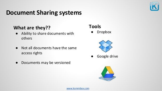 www.kommbox.com Document Sharing systems Tools ● Dropbox ● Google drive What are they?? ● Ability to share documents with ...