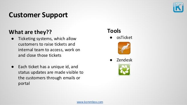 www.kommbox.com Customer Support Tools ● osTicket ● Zendesk What are they?? ● Ticketing systems, which allow customers to ...