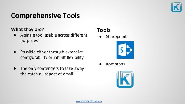 www.kommbox.com Comprehensive Tools What they are? ● A single tool usable across different purposes ● Possible either thro...