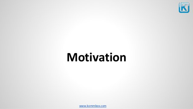 www.kommbox.com Motivation