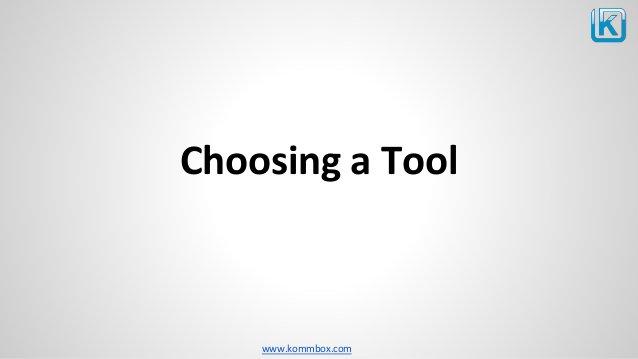 www.kommbox.com Choosing a Tool