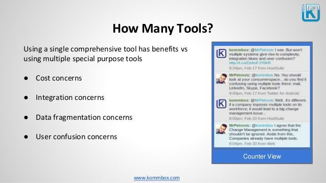 www.kommbox.com How Many Tools? Using a single comprehensive tool has benefits vs using multiple special purpose tools ● C...
