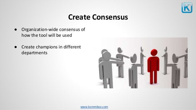 www.kommbox.com Create Consensus ● Organization-wide consensus of how the tool will be used ● Create champions in differen...