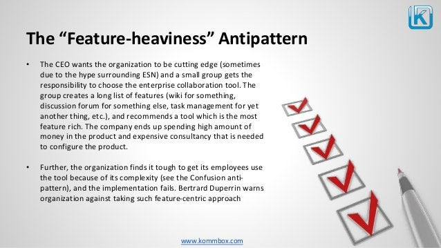 """www.kommbox.com The """"Feature-heaviness"""" Antipattern • The CEO wants the organization to be cutting edge (sometimes due to ..."""