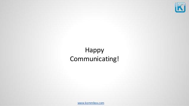 www.kommbox.com Happy Communicating!