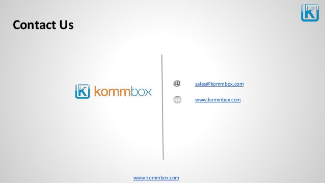 www.kommbox.com Contact Us sales@kommbox.com www.kommbox.com
