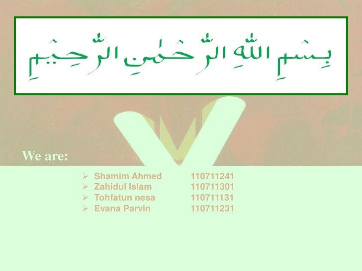 We are:             Shamim Ahmed    110711241             Zahidul Islam   110711301             Tohfatun nesa   1107111...