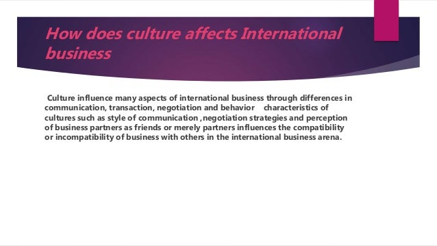 influence of culture versus communication There is no better arena for observing a culture in action than business probably the single most useful concept for understanding cultural differences in business communication is edward t hall's characteristics of the culture high and low context communication.