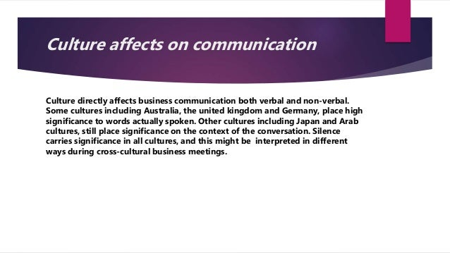 effects of culture in business communication Global advances in business and communication conference & journal volume 3|issue 1 article 3 2014 the relationship between culture and legal systems and the impact on intercultural business.