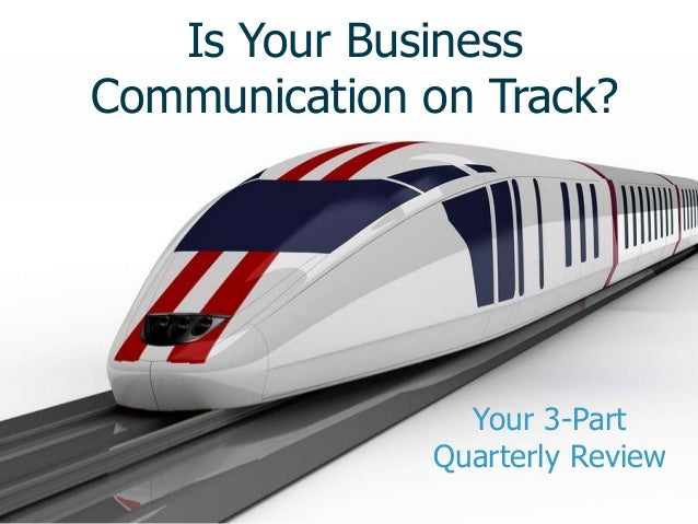 Is Your BusinessCommunication on Track?                Your 3-Part              Quarterly Review