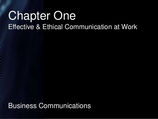 Chapter One Effective & Ethical Communication at Work  Business Communications