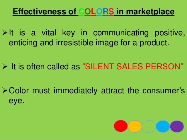 Psychological Impact of COLORS  Four Psychological primary colors:   Blue   Red   Green   Yellow  They relate respecti...