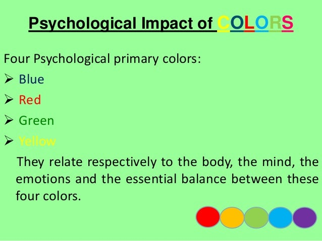 Psychological Impact of COLORS   Use of specific colors.   Colors can make clue to identifying objects.   Colors coding...