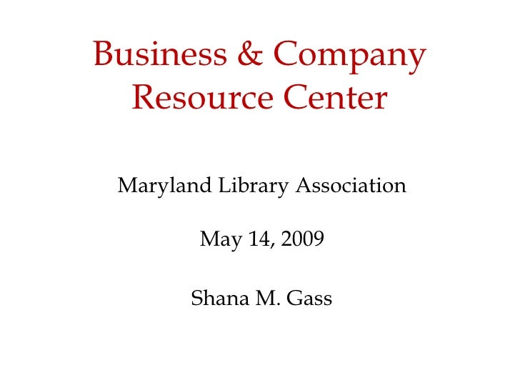 Business & Company Resource Center Maryland Library Association May 14, 2009 Shana M. Gass Clipart ETC: http://etc.usf.edu...