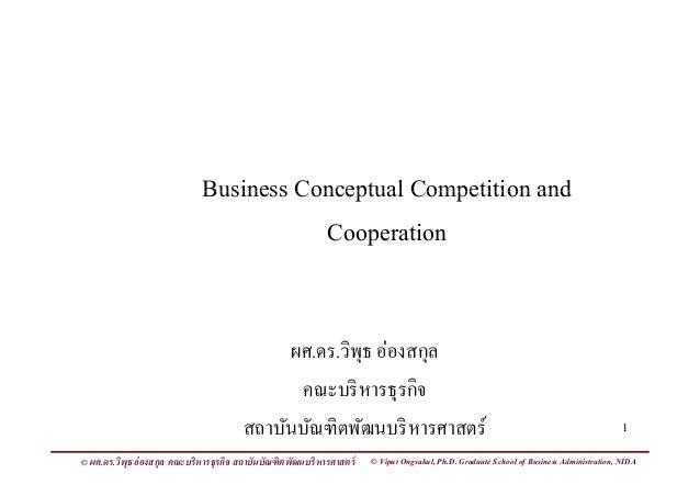 Business Conceptual Competition andBusiness Conceptual Competition and Cooperation ผศ.ดร.วิพุธ อ่องสกุลุ ุ คณะบริหารธุรกิจ...