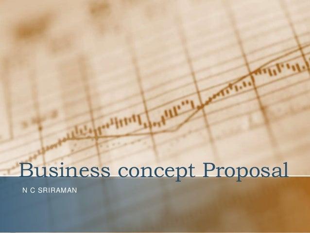 Business concept Proposal N C SRIRAMAN