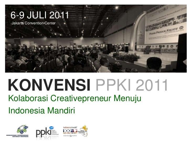6-9 JULI 2011Jakarta Convention CenterKONVENSI PPKI 2011Kolaborasi Creativepreneur MenujuIndonesia Mandiri