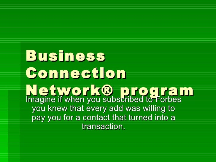 Business Connection Network® program Imagine if when you subscribed to Forbes you knew that every add was willing to pay y...