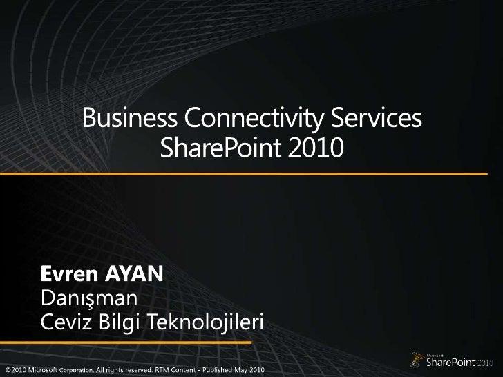 BusinessConnectivity Services SharePoint 2010<br />Evren AYAN<br />Danışman<br />Ceviz Bilgi Teknolojileri<br />