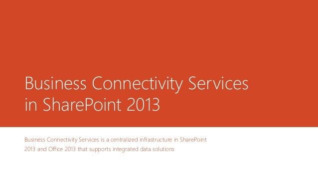 Business Connectivity Services in SharePoint 2013 Business Connectivity Services is a centralized infrastructure in ShareP...