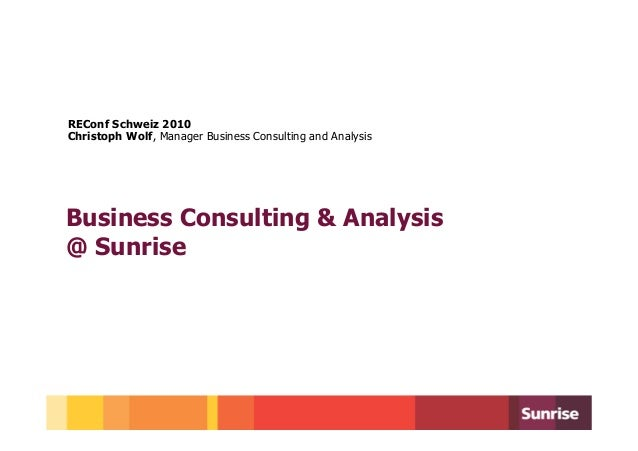 REConf Schweiz 2010Christoph Wolf, Manager Business Consulting and AnalysisBusiness Consulting & Analysis@ Sunrise