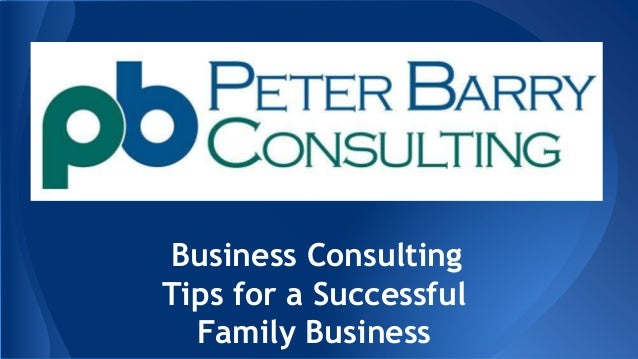Business Consulting Tips for a Successful Family Business