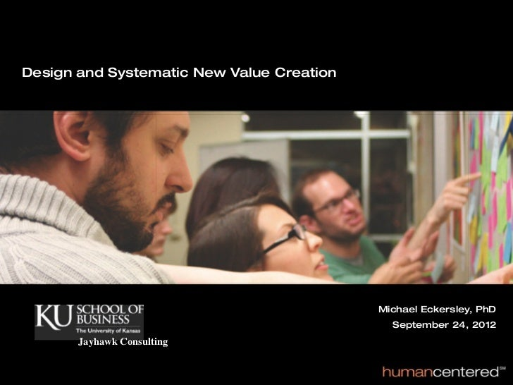 Design and Systematic New Value Creation                                           Michael Eckersley, PhD                 ...