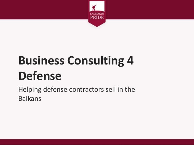 Business Consulting 4 Defense Helping defense contractors sell in the Balkans