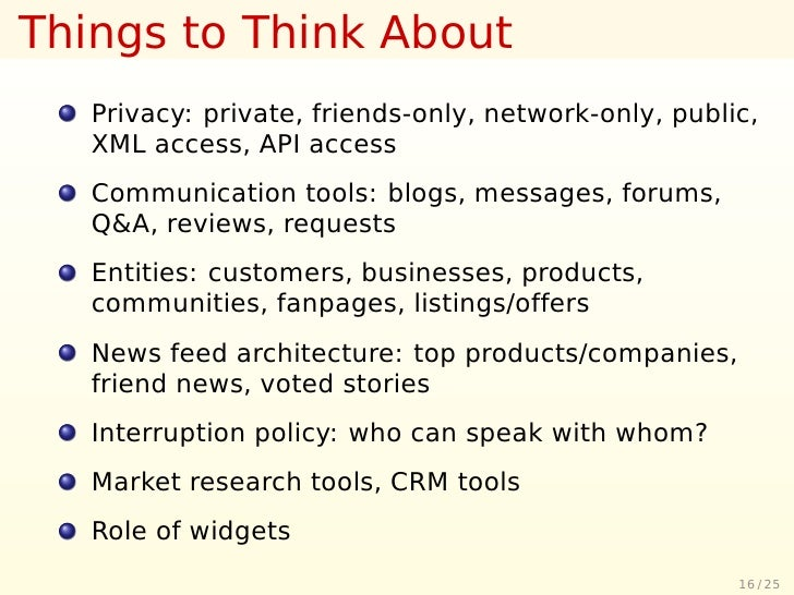 Things to Think About    Privacy: private, friends-only, network-only, public,    XML access, API access    Communication ...