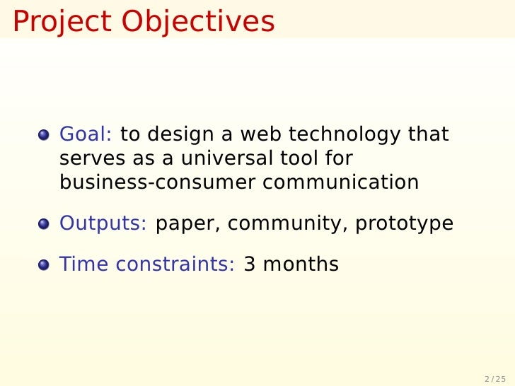 Project Objectives      Goal: to design a web technology that    serves as a universal tool for    business-consumer commu...