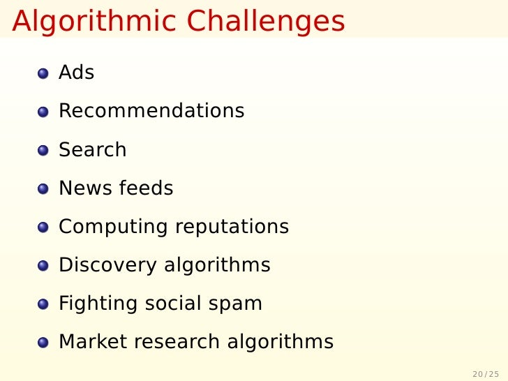Algorithmic Challenges    Ads    Recommendations    Search    News feeds    Computing reputations    Discovery algorithms ...