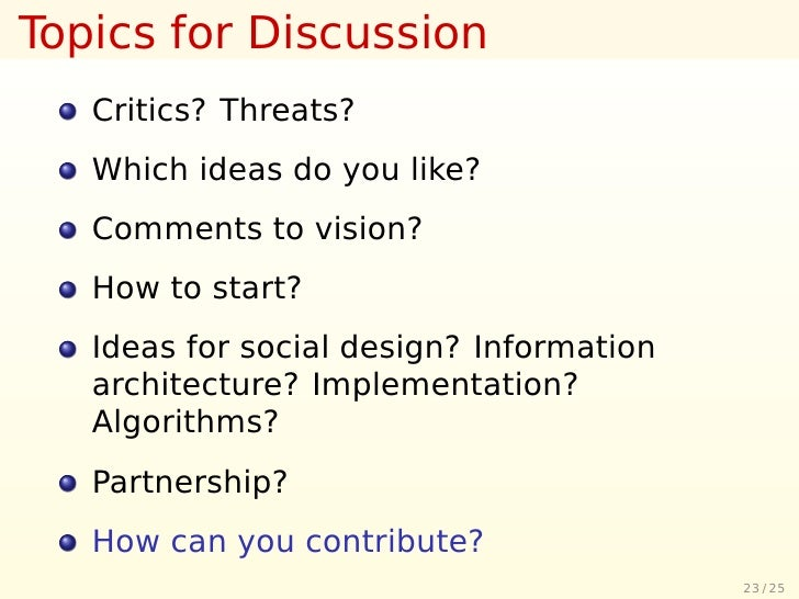 Topics for Discussion    Critics? Threats?    Which ideas do you like?    Comments to vision?    How to start?    Ideas fo...
