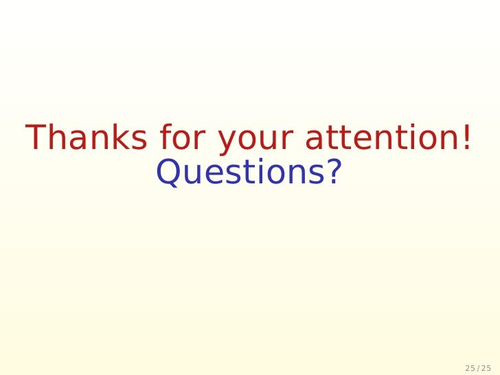 Thanks for your attention!        Questions?                              25 / 25