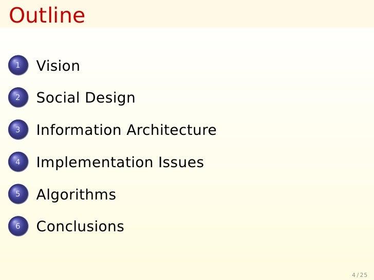 Outline  1   Vision 2   Social Design 3   Information Architecture 4   Implementation Issues 5   Algorithms 6   Conclusion...