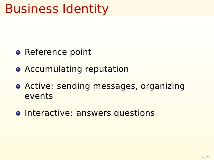 Business Identity      Reference point     Accumulating reputation     Active: sending messages, organizing    events     ...