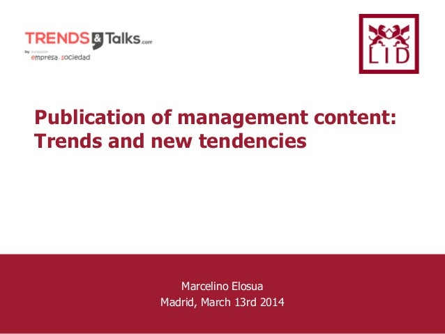 Página nº 1 Marcelino Elosua Madrid, March 13rd 2014 Publication of management content: Trends and new tendencies