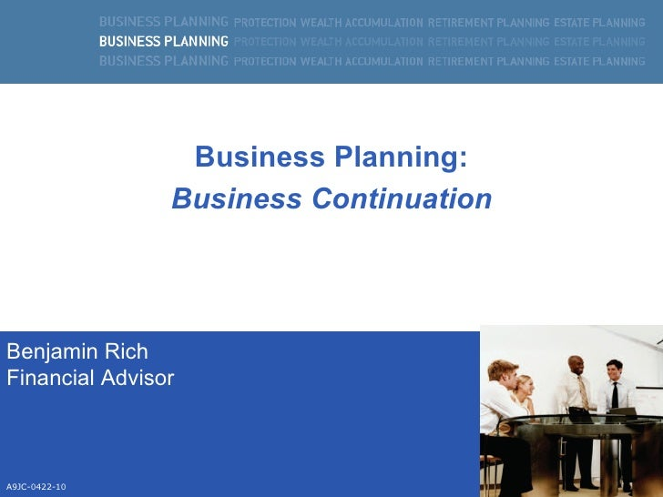 Business Planning: Business Continuation Benjamin Rich Financial Advisor  A9JC-0422-10