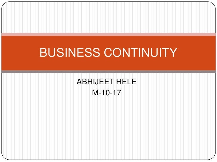 ABHIJEET HELE<br />M-10-17<br />BUSINESS CONTINUITY<br />