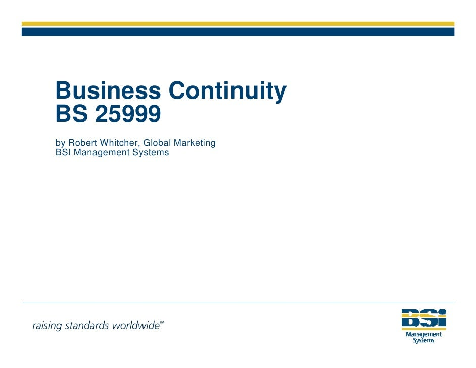 Business Continuity BS 25999 by Robert Whitcher, Global Marketing BSI Management Systems