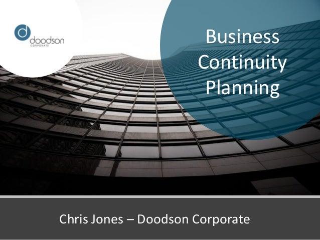 Business                      Continuity                       PlanningChris Jones – Doodson Corporate